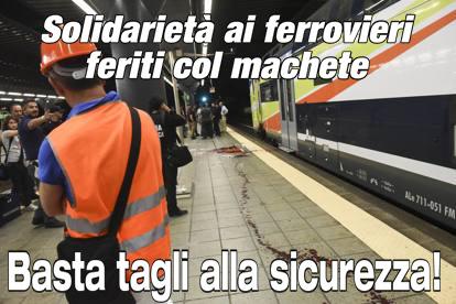 Solidarietà ai ferrovieri feriti col machete: basta tagli alla sicurezza!